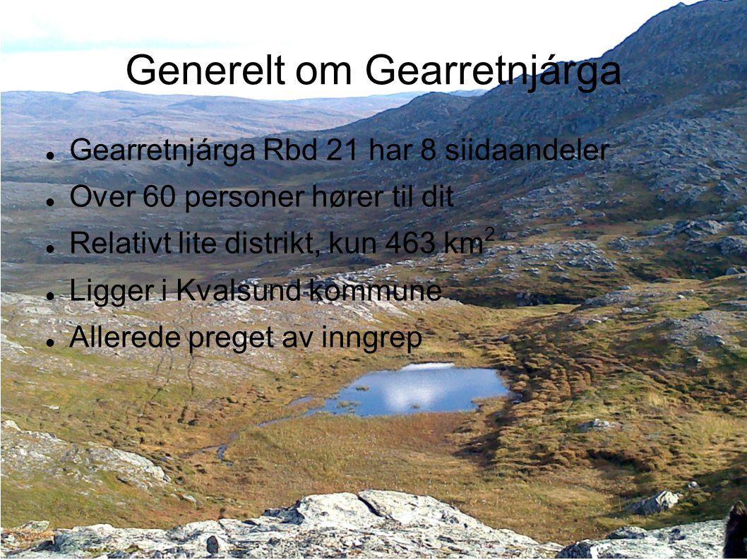 Generelt om Gearretnjárga  Gearretnjárga Rbd 21 har 8 siidaandeler  Over 60 personer hører til dit  Relativt lite distrikt, kun 463 km 2  Ligger i Kvalsund kommune  Allerede preget av inngrep