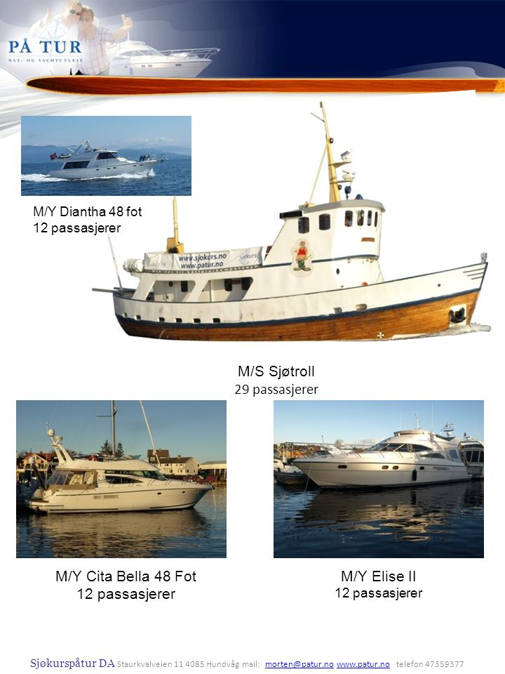 M/Y Cita Bella 48 Fot 12 passasjerer M/Y Elise II 12 passasjerer M/S Sjøtroll 29 passasjerer M/Y Diantha 48 fot 12 passasjerer Sjøkurspåtur DA Staurkv