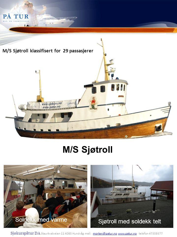 M/S Sjøtroll Sjøtroll med soldekk teltSoldekk med varme M/S Sjøtroll klassifisert for 29 passasjerer Soldekk med varme Sjøkurspåtur DA Staurkvalveien