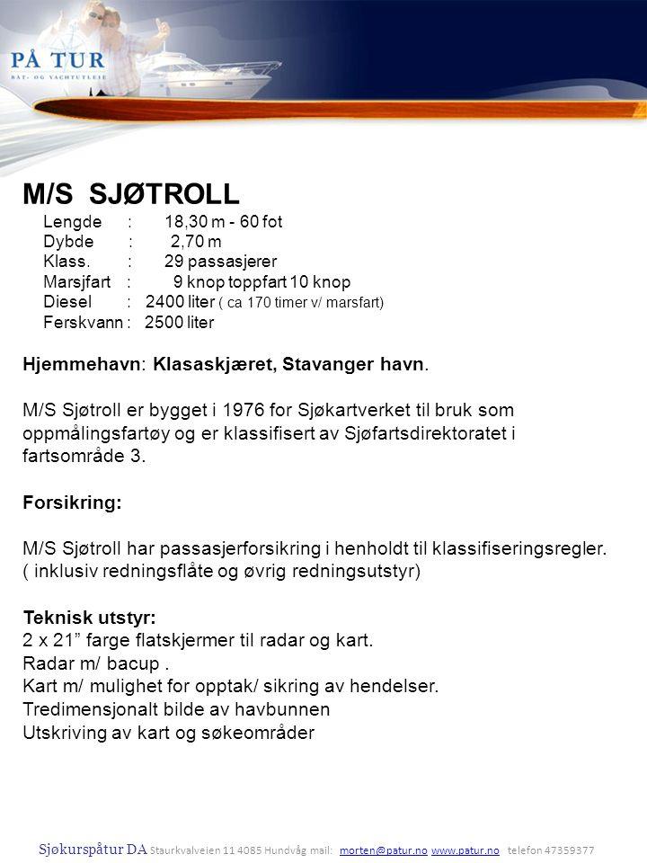 Sjøkurspåtur DA Staurkvalveien 11 4085 Hundvåg mail: morten@patur.no www.patur.no telefon 47359377morten@patur.nowww.patur.no M/S SJØTROLL Lengde : 18