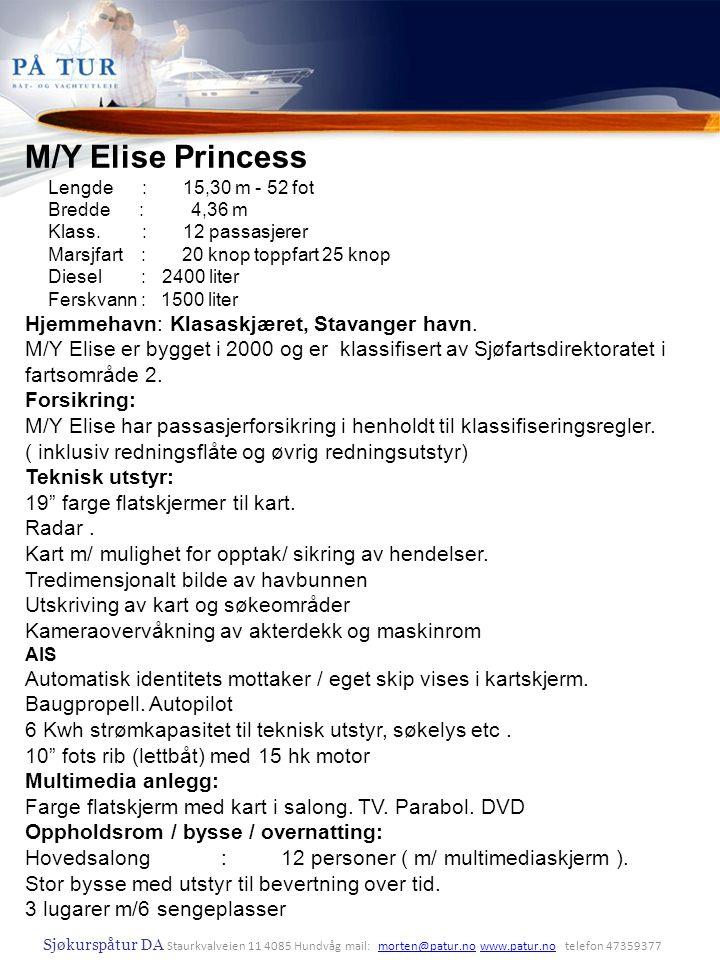 Sjøkurspåtur DA Staurkvalveien 11 4085 Hundvåg mail: morten@patur.no www.patur.no telefon 47359377morten@patur.nowww.patur.no M/Y Elise Princess Lengd