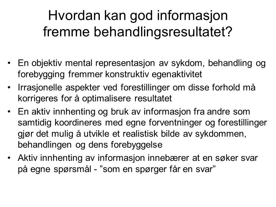 Hvordan kan god informasjon fremme behandlingsresultatet? •En objektiv mental representasjon av sykdom, behandling og forebygging fremmer konstruktiv