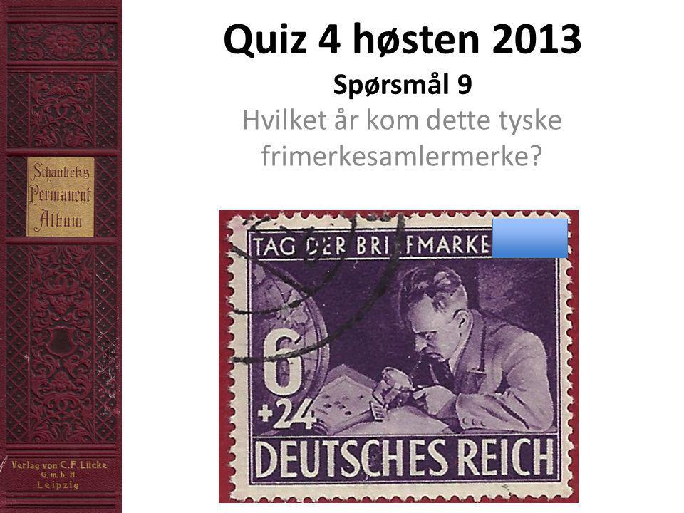 Quiz 4 høsten 2013 Spørsmål 9 Hvilket år kom dette tyske frimerkesamlermerke