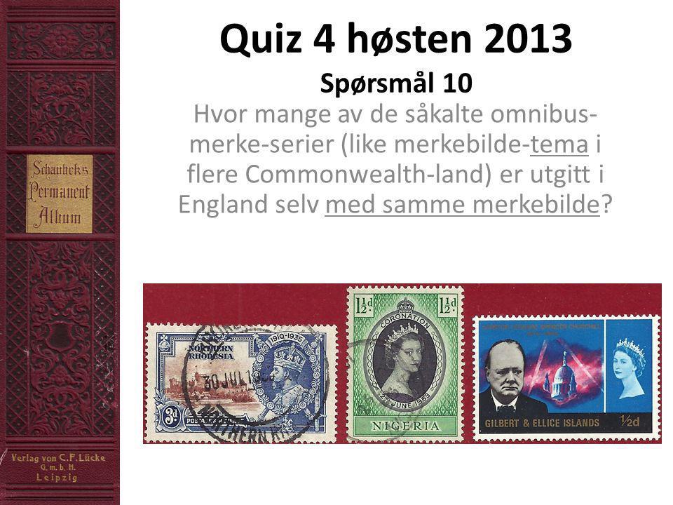 Quiz 4 høsten 2013 Spørsmål 10 Hvor mange av de såkalte omnibus- merke-serier (like merkebilde-tema i flere Commonwealth-land) er utgitt i England selv med samme merkebilde