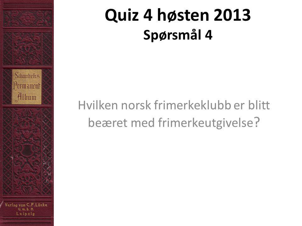 Quiz 4 høsten 2013 Spørsmål 4 Hvilken norsk frimerkeklubb er blitt beæret med frimerkeutgivelse