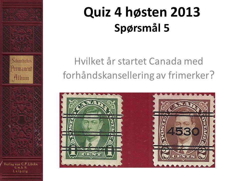Quiz 4 høsten 2013 Spørsmål 5 Hvilket år startet Canada med forhåndskansellering av frimerker