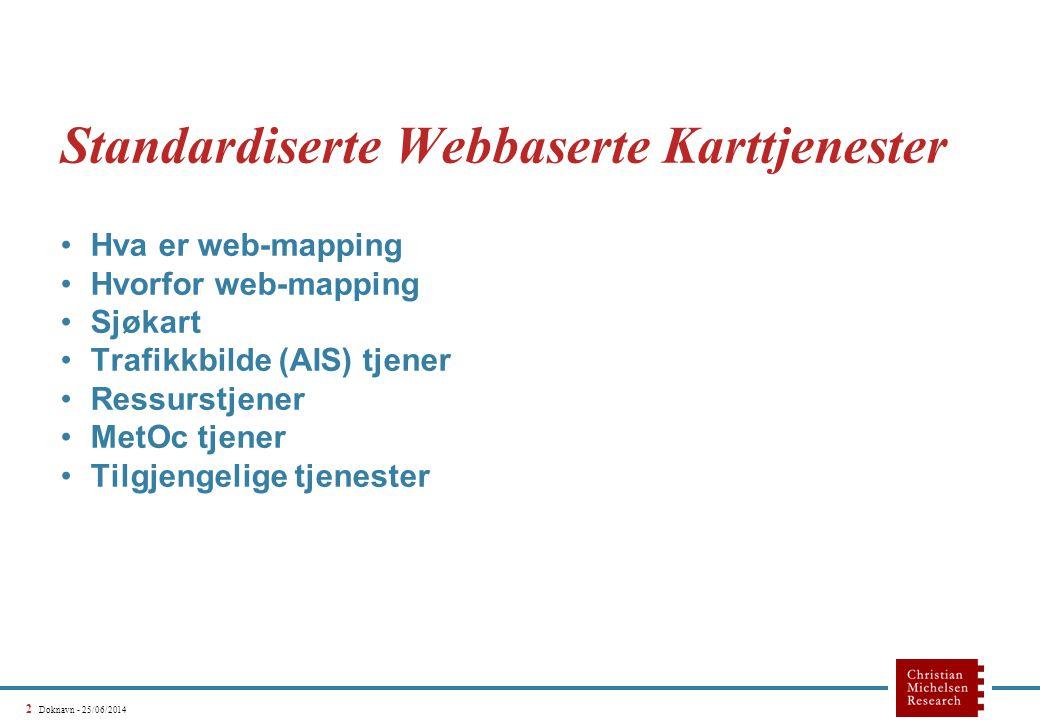 3 Doknavn - 25/06/2014 Hva er web-mapping •Standard for overføring av kartbilder på Internett •Standardisert av Open Gis Consortium (OGC) –Første versjon 1.0.0, 2000-04-19 –Dagens versjon 1.1.1, 2001-12-12 •Bruker HTTP Get, parametere som query string •Overfører kartet som bilde –(for eksempel PNG, JPEG, GIF, SWF eller SVG) •Tre ulike forespørsler: –GetCapabilities (Hva er tilgengjelig) –GetMap (Kartbilde) –GetFeatureInfo (Info om punkt i kartet) •Kan brukes både av tynne klienter (nettlesere) og tykke klienter
