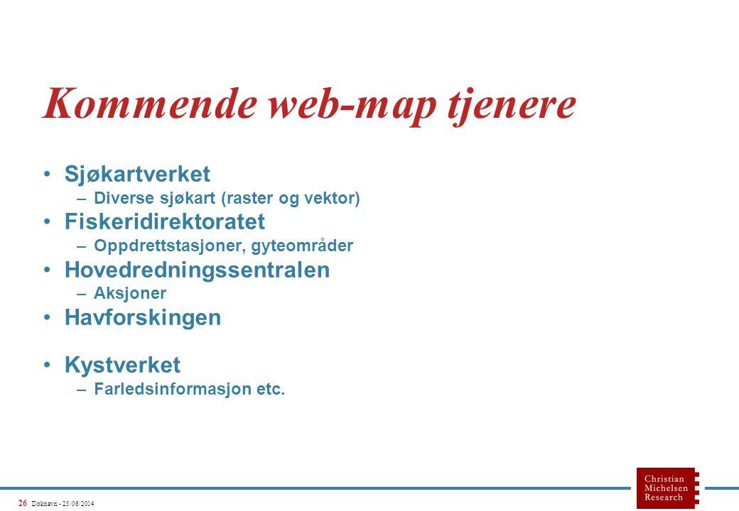 26 Doknavn - 25/06/2014 Kommende web-map tjenere •Sjøkartverket –Diverse sjøkart (raster og vektor) •Fiskeridirektoratet –Oppdrettstasjoner, gyteområder •Hovedredningssentralen –Aksjoner •Havforskingen •Kystverket –Farledsinformasjon etc.
