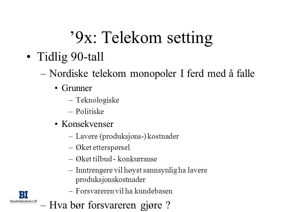 '9x: Telekom setting •Tidlig 90-tall –Nordiske telekom monopoler I ferd med å falle •Grunner –Teknologiske –Politiske •Konsekvenser –Lavere (produksjo