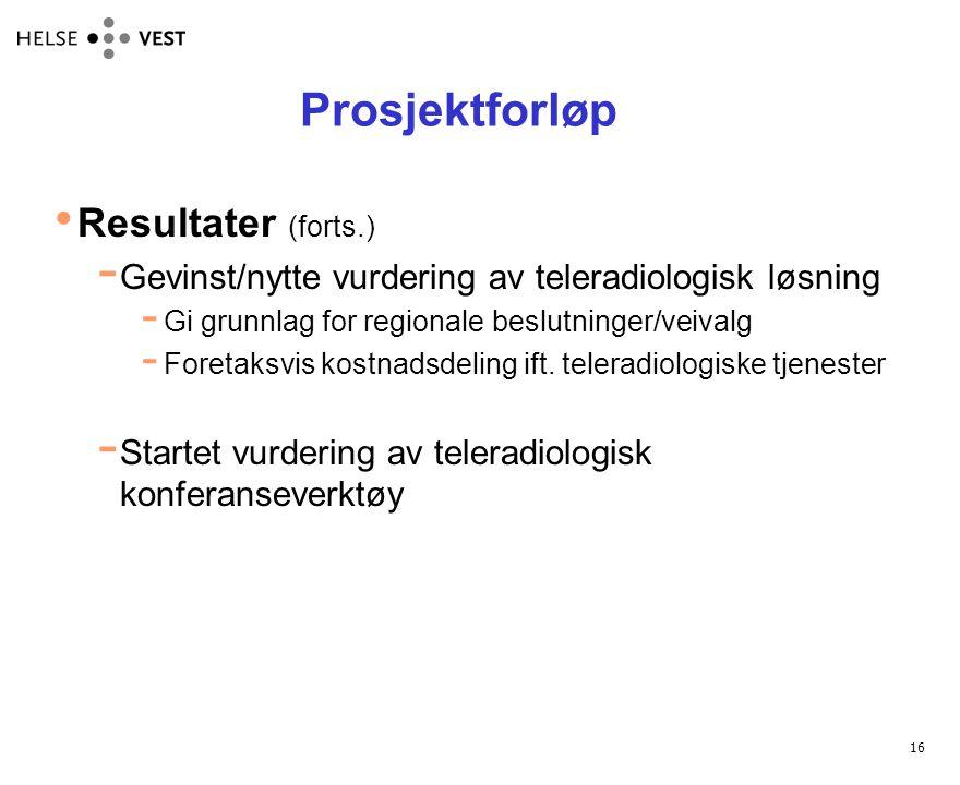 16 Prosjektforløp • Resultater (forts.)  Gevinst/nytte vurdering av teleradiologisk løsning  Gi grunnlag for regionale beslutninger/veivalg  Foretaksvis kostnadsdeling ift.