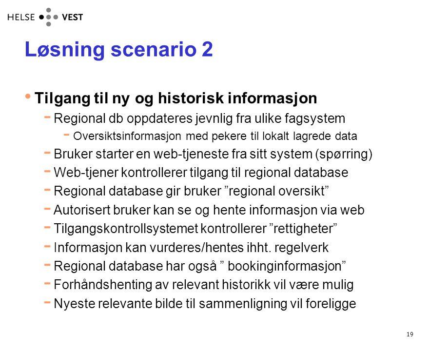 19 Løsning scenario 2 • Tilgang til ny og historisk informasjon  Regional db oppdateres jevnlig fra ulike fagsystem  Oversiktsinformasjon med pekere