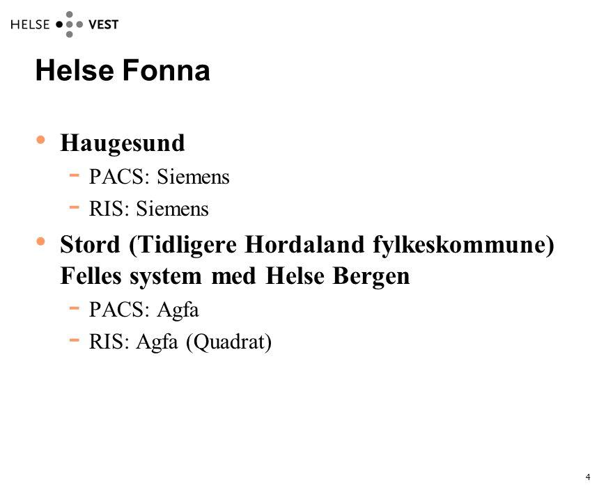4 Helse Fonna • Haugesund  PACS: Siemens  RIS: Siemens • Stord (Tidligere Hordaland fylkeskommune) Felles system med Helse Bergen  PACS: Agfa  RIS