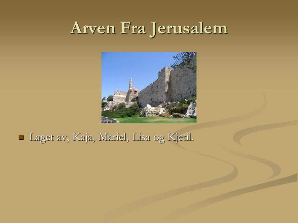 Arven Fra Jerusalem LLaget av, Kaja, Mariel, Lisa og Kjetil.