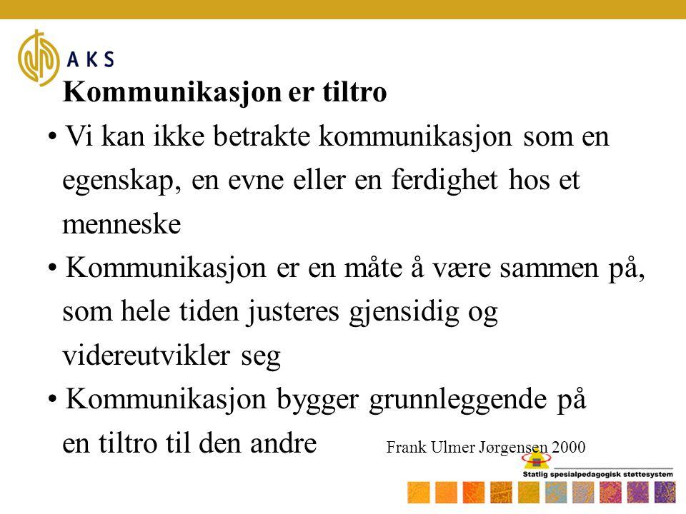 Kommunikasjon er tiltro • Vi kan ikke betrakte kommunikasjon som en egenskap, en evne eller en ferdighet hos et menneske • Kommunikasjon er en måte å