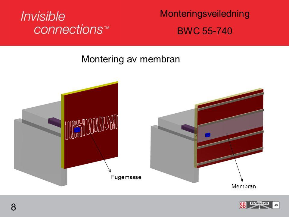 Monteringsveiledning BWC 55-740 Montering av membran 8 Membran Fugemasse