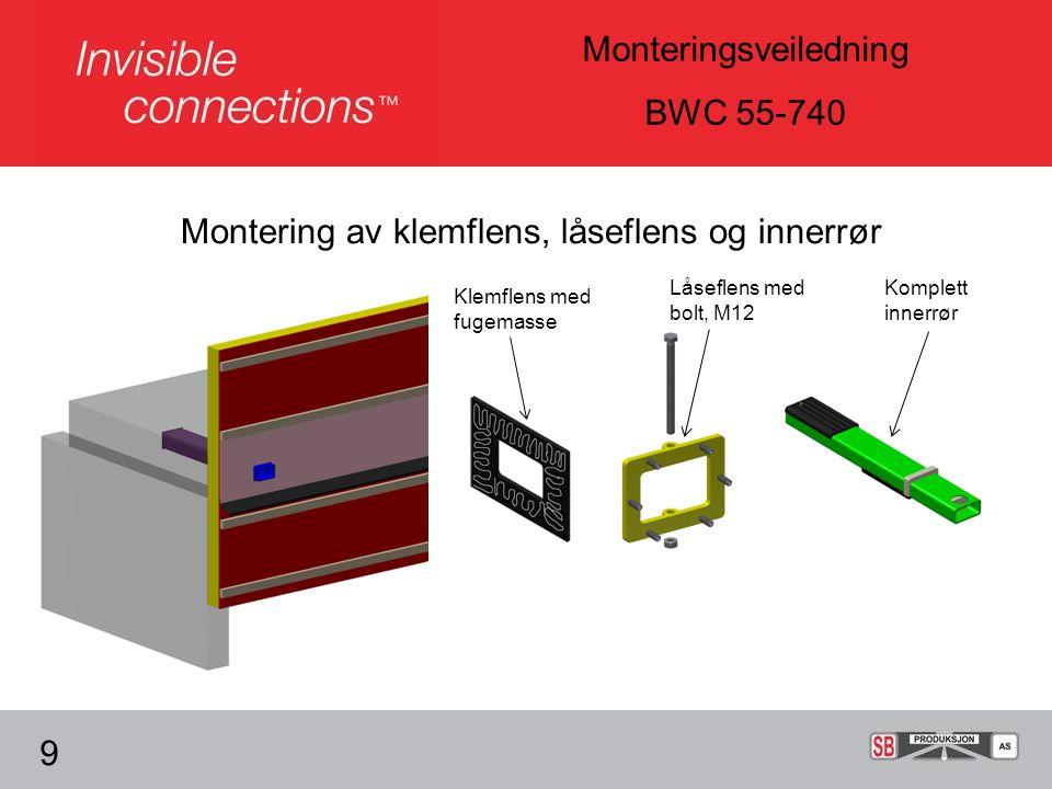 Monteringsveiledning BWC 55-740 Montering av klemflens, låseflens og innerrør 9 Klemflens med fugemasse Låseflens med bolt, M12 Komplett innerrør
