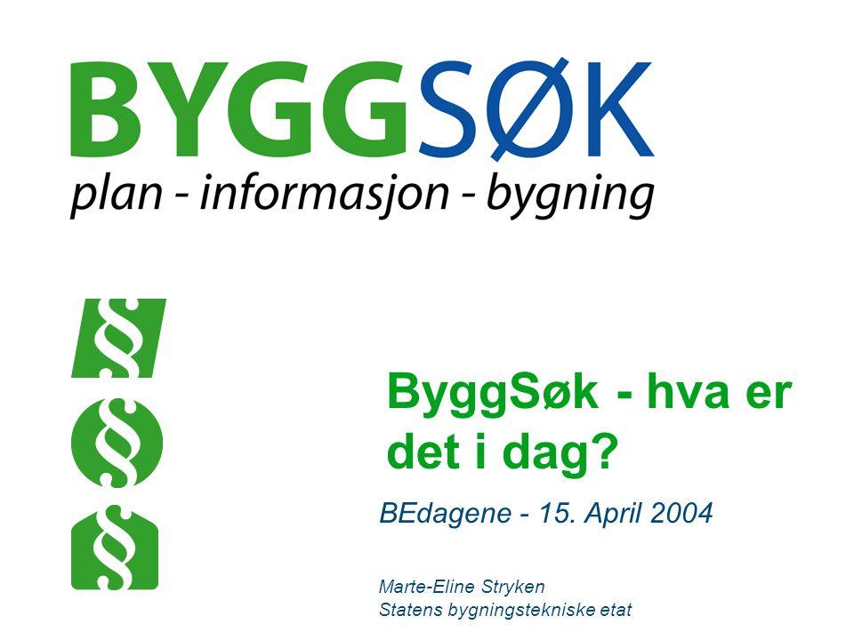 ByggSøk - hva er det i dag? BEdagene - 15. April 2004 Marte-Eline Stryken Statens bygningstekniske etat