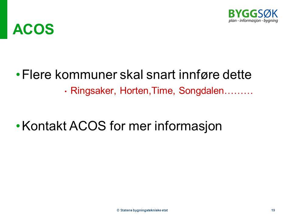 © Statens bygningstekniske etat19 ACOS •Flere kommuner skal snart innføre dette • Ringsaker, Horten,Time, Songdalen……… •Kontakt ACOS for mer informasj