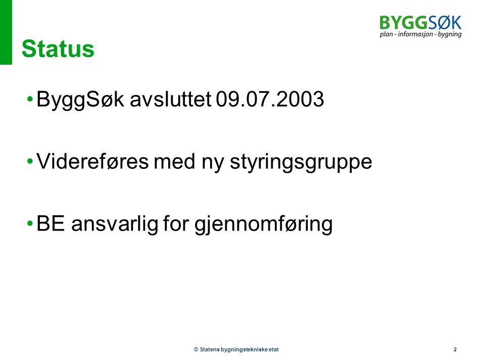 © Statens bygningstekniske etat2 Status •ByggSøk avsluttet 09.07.2003 •Videreføres med ny styringsgruppe •BE ansvarlig for gjennomføring