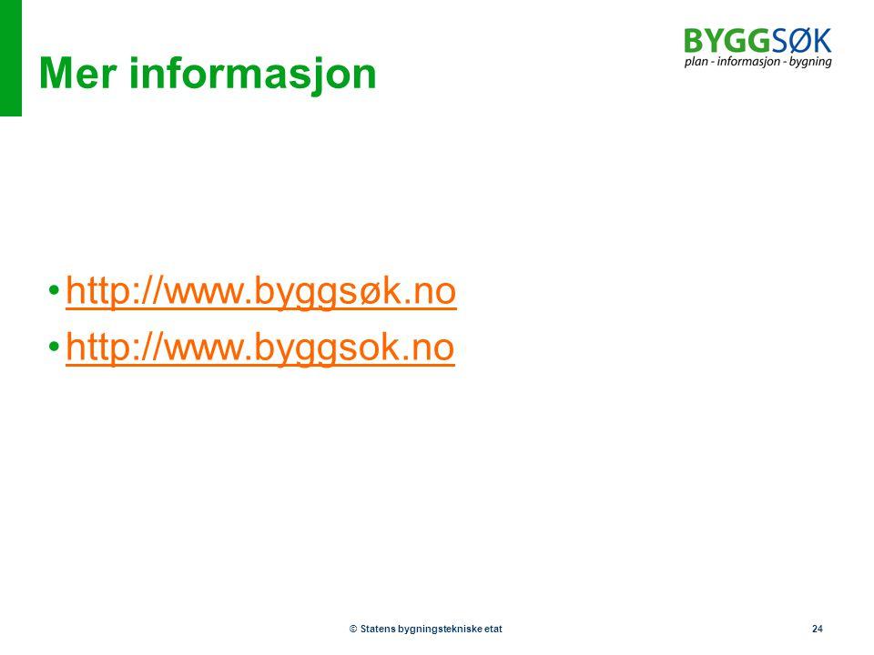 © Statens bygningstekniske etat24 Mer informasjon •http://www.byggsøk.nohttp://www.byggsøk.no •http://www.byggsok.nohttp://www.byggsok.no