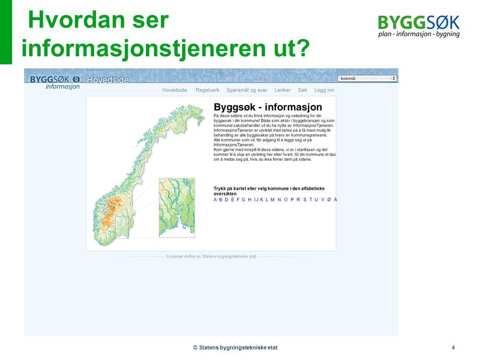 © Statens bygningstekniske etat4 Hvordan ser informasjonstjeneren ut?