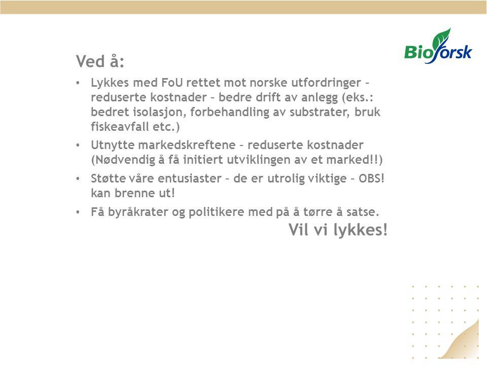 Ved å: • Lykkes med FoU rettet mot norske utfordringer – reduserte kostnader – bedre drift av anlegg (eks.: bedret isolasjon, forbehandling av substra