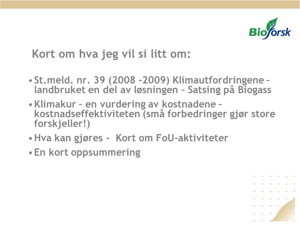 Kort om hva jeg vil si litt om: •St.meld. nr. 39 (2008 -2009) Klimautfordringene – landbruket en del av løsningen – Satsing på Biogass •Klimakur – en