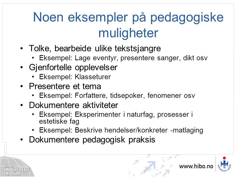 Noen eksempler på pedagogiske muligheter •Tolke, bearbeide ulike tekstsjangre •Eksempel: Lage eventyr, presentere sanger, dikt osv •Gjenfortelle opple