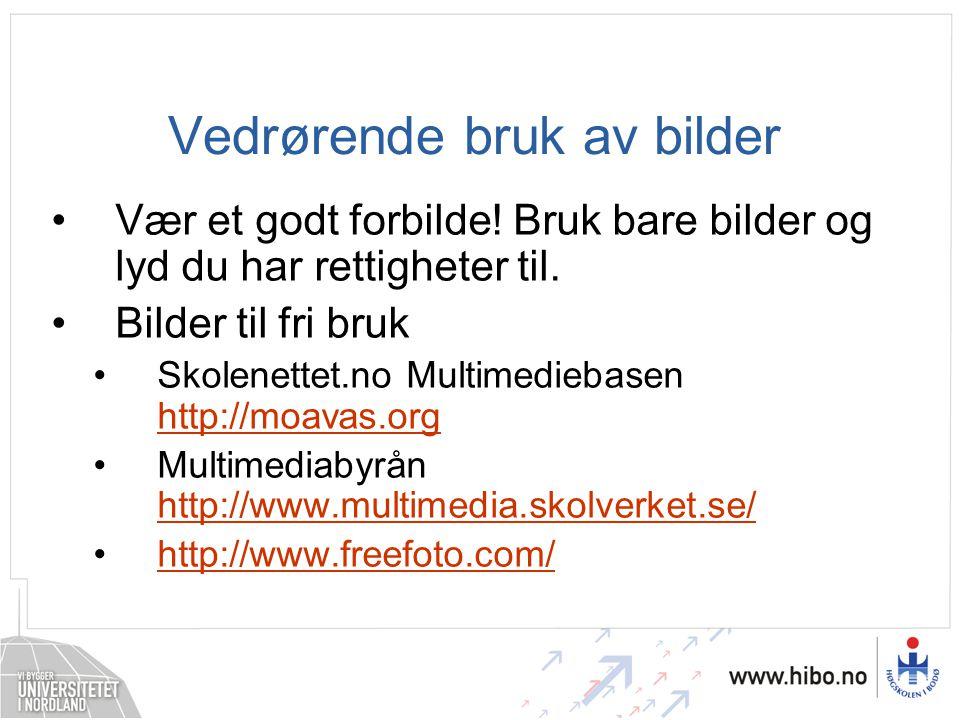 Vedrørende bruk av bilder •Vær et godt forbilde! Bruk bare bilder og lyd du har rettigheter til. •Bilder til fri bruk •Skolenettet.no Multimediebasen