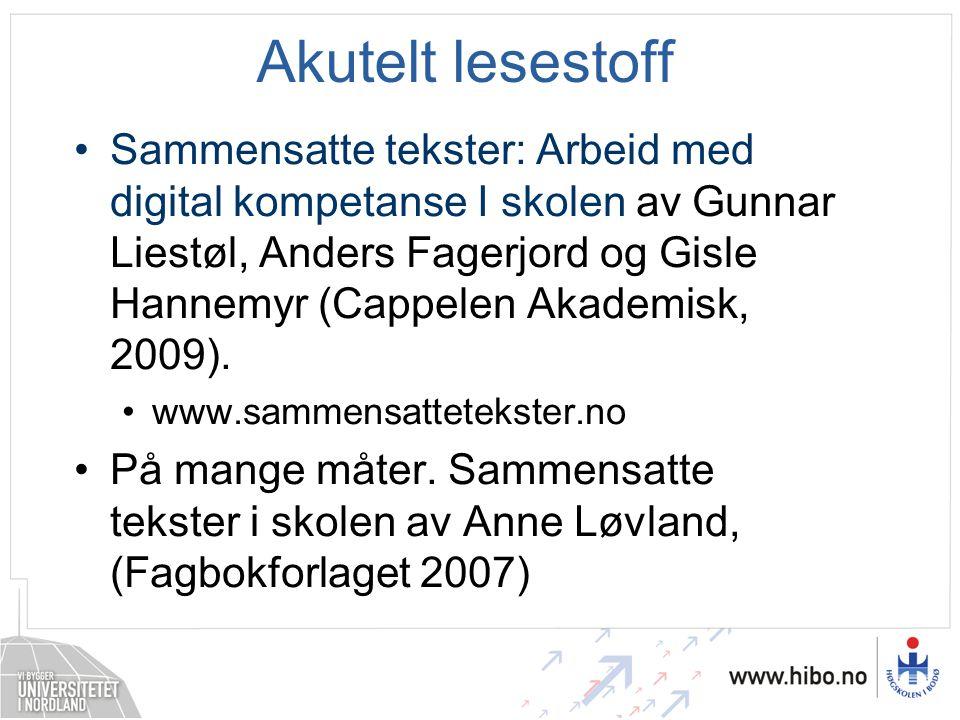Akutelt lesestoff •Sammensatte tekster: Arbeid med digital kompetanse I skolen av Gunnar Liestøl, Anders Fagerjord og Gisle Hannemyr (Cappelen Akademi