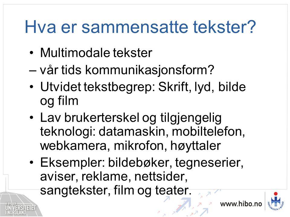 Sammensatte tekster i Kunnskapsløftet •Hovedområde i norsk - Sammensatte tekster •Hovedområdet sammensatte tekster viser til et utvidet tekstbegrep der tekst kan være satt sammen av skrift, lyd og bilder i et samlet uttrykk.