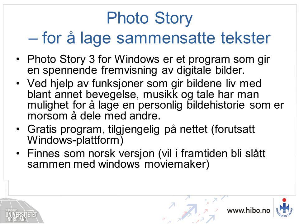 Arbeidsgangen i programmet 1.Start programmet 2.Importer og ordne bildene 3.Legg til en tittel/tekst på bildene – og eventuelle bilde effekter 4.Gi bildene en lydkommentar (fortellerstemme) og tilpass bevegelsene 5.Legge til bakgrunnsmusikk •Musikk fra programmet •Egne lydfiler •Spor fra CD 6.Lagre historien •Prosjektfil eller fremvisningsfil (video)