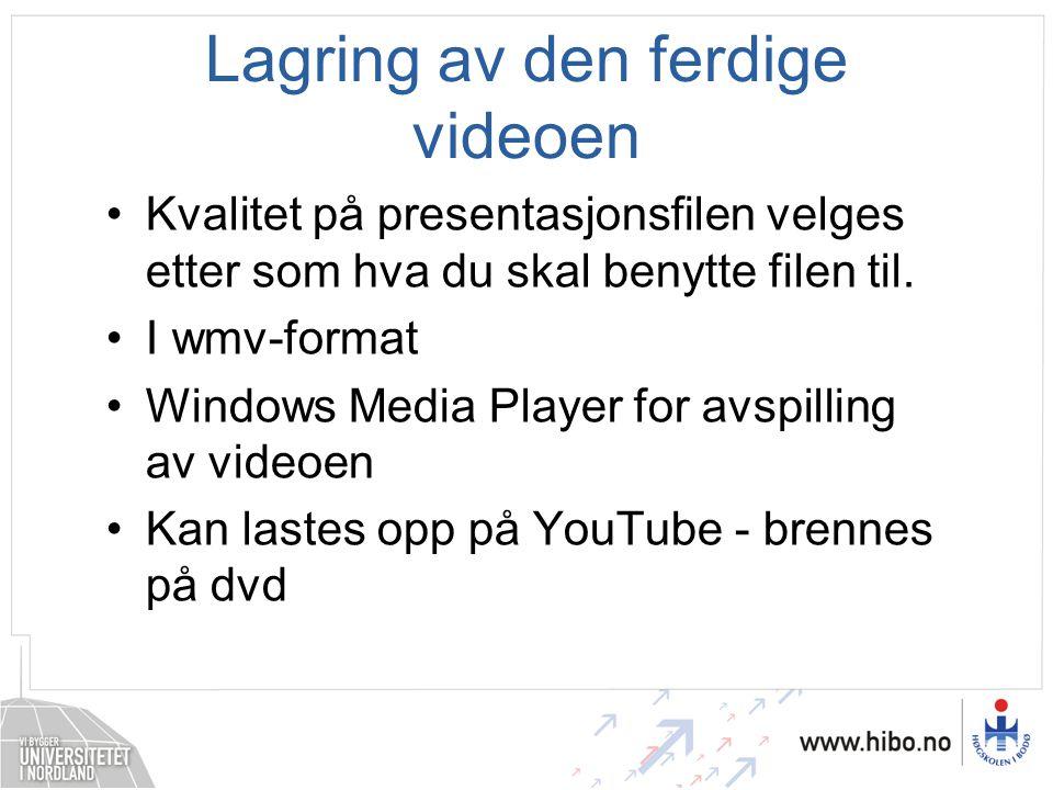 Lagring av den ferdige videoen •Kvalitet på presentasjonsfilen velges etter som hva du skal benytte filen til. •I wmv-format •Windows Media Player for