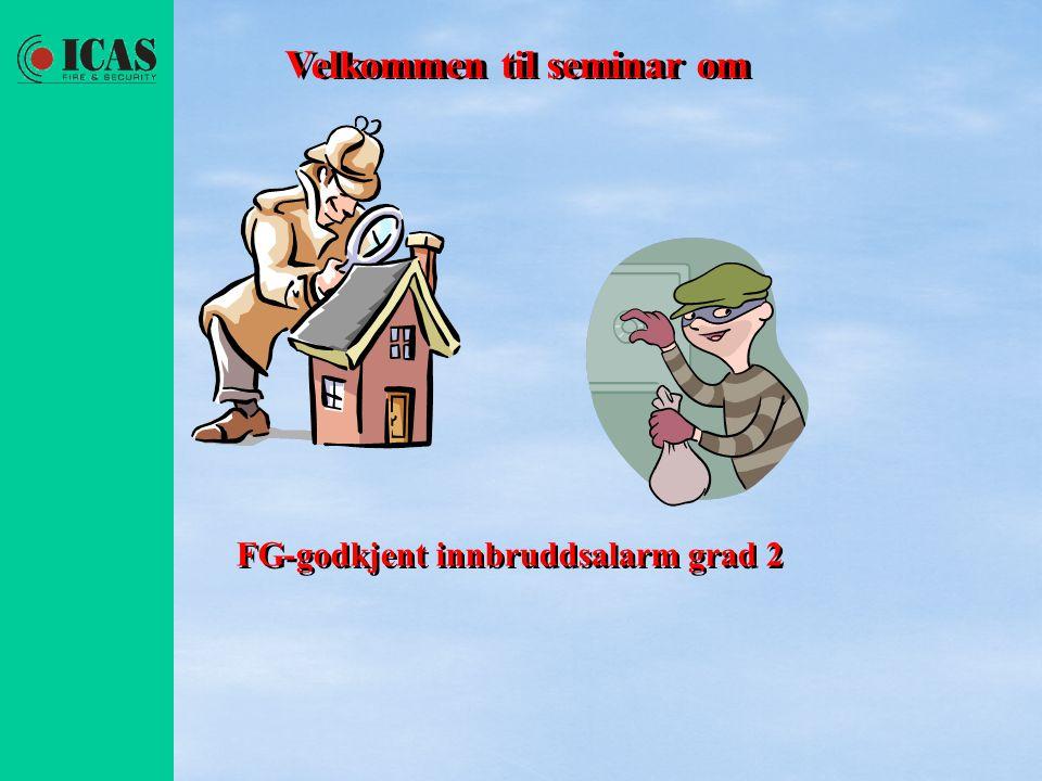 Velkommen til seminar om FG-godkjent innbruddsalarm grad 2 Velkommen til seminar om FG-godkjent innbruddsalarm grad 2