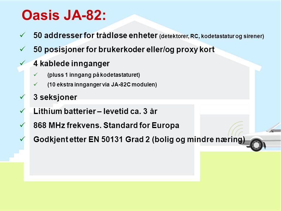 Oasis JA-82:  50 addresser for trådløse enheter (detektorer, RC, kodetastatur og sirener)  50 posisjoner for brukerkoder eller/og proxy kort  4 kablede innganger  (pluss 1 inngang på kodetastaturet)  (10 ekstra innganger via JA-82C modulen)  3 seksjoner  Lithium batterier – levetid ca.