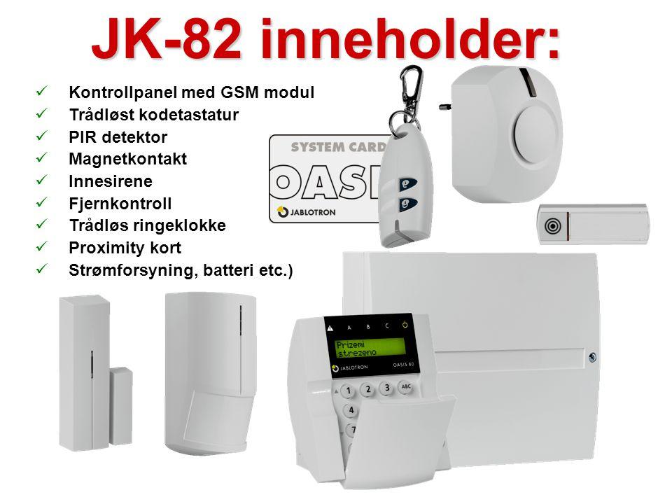 JK-82 inneholder:  Kontrollpanel med GSM modul  Trådløst kodetastatur  PIR detektor  Magnetkontakt  Innesirene  Fjernkontroll  Trådløs ringeklokke  Proximity kort  Strømforsyning, batteri etc.)