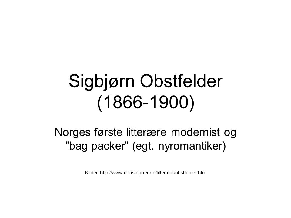 Sigbjørn Obstfelder (1866-1900) Norges første litterære modernist og bag packer (egt.