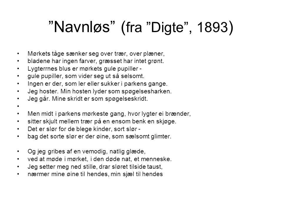 Navnløs ( fra Digte , 1893 ) •Mørkets tåge sænker seg over trær, over plæner, •bladene har ingen farver, græsset har intet grønt.