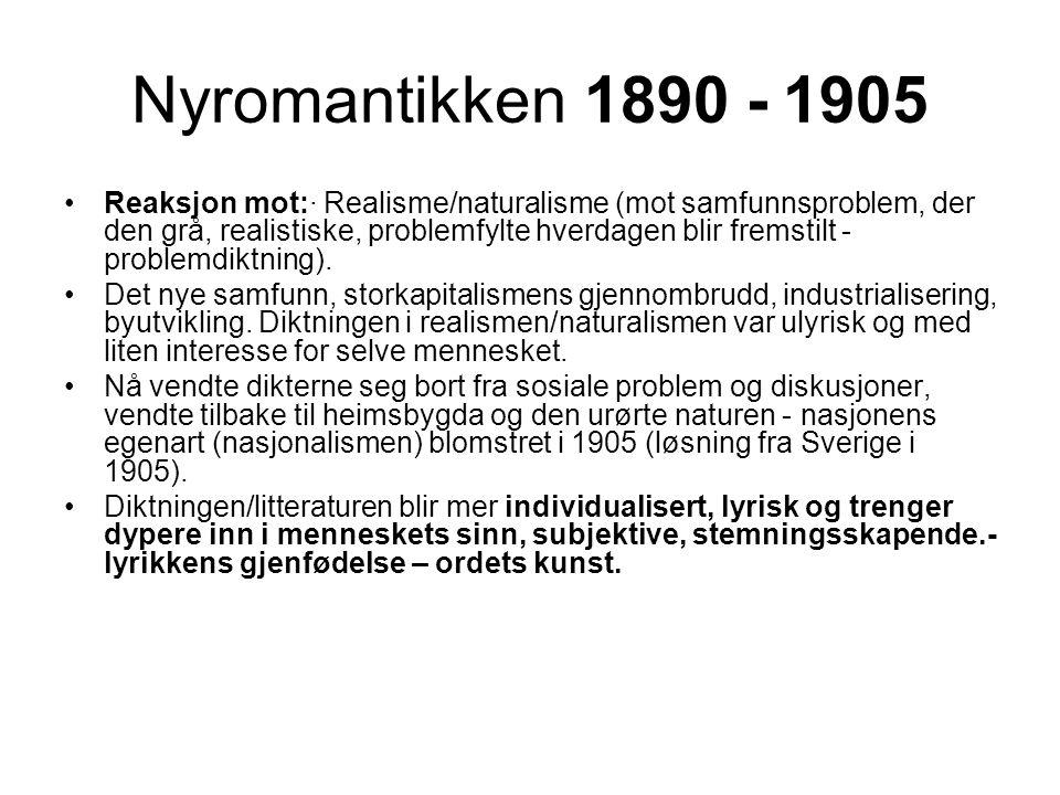 Nyromantikken 1890 - 1905 •Reaksjon mot:· Realisme/naturalisme (mot samfunnsproblem, der den grå, realistiske, problemfylte hverdagen blir fremstilt - problemdiktning).