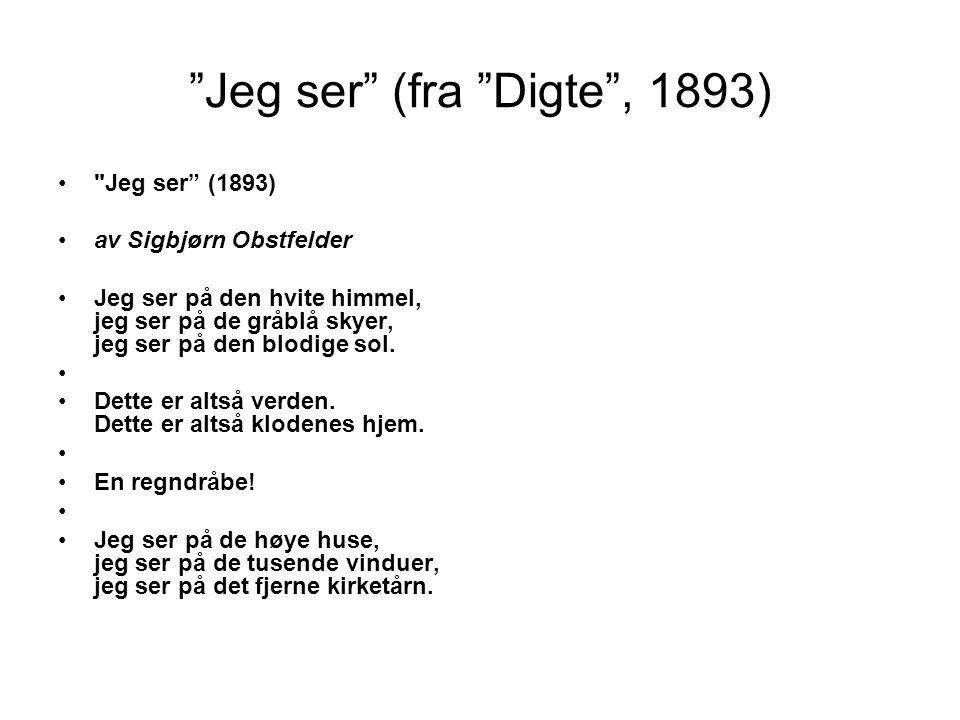 Jeg ser (fra Digte , 1893) • Jeg ser (1893) •av Sigbjørn Obstfelder •Jeg ser på den hvite himmel, jeg ser på de gråblå skyer, jeg ser på den blodige sol.