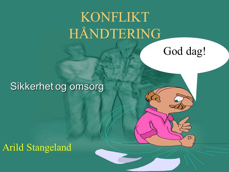 KONFLIKT HÅNDTERING Arild Stangeland God dag! Sikkerhet og omsorg
