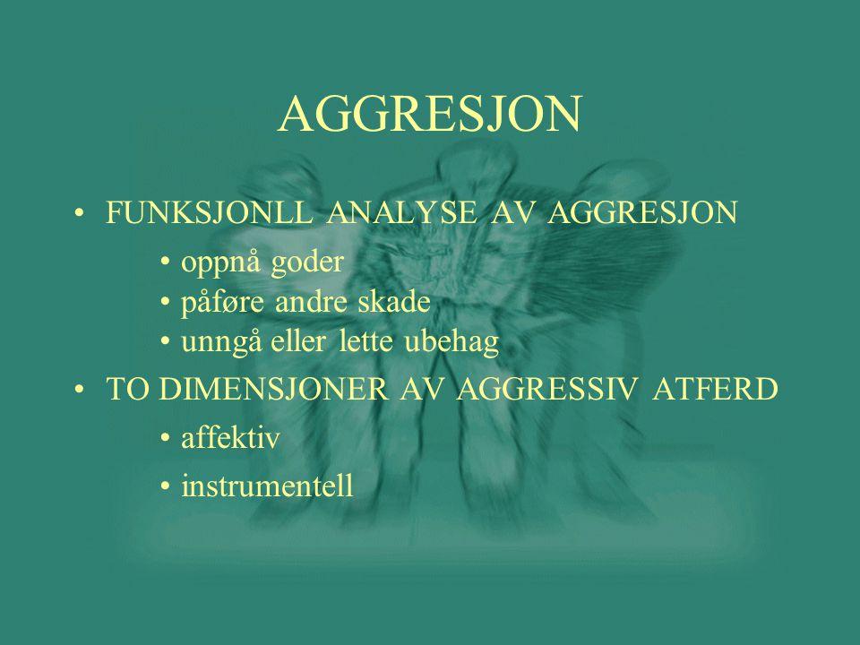 AGGRESJON •FUNKSJONLL ANALYSE AV AGGRESJON •oppnå goder •påføre andre skade •unngå eller lette ubehag •TO DIMENSJONER AV AGGRESSIV ATFERD •affektiv •i