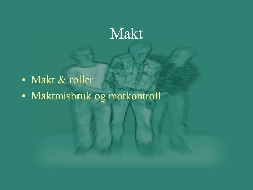 •Makt & roller •Maktmisbruk og motkontroll Makt