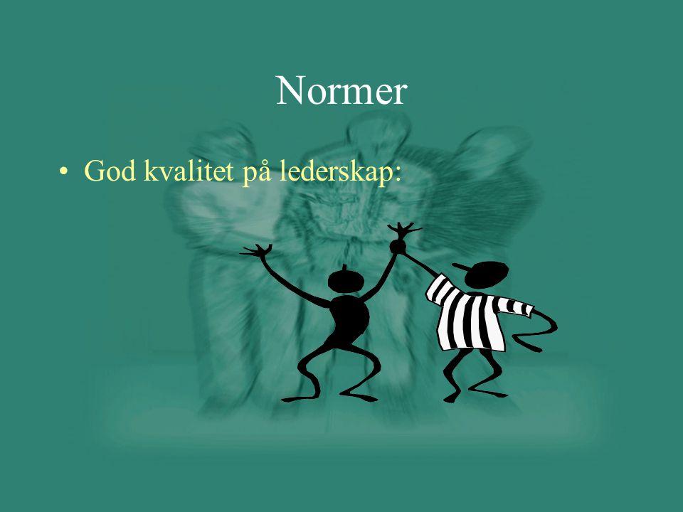Normer •God kvalitet på lederskap: