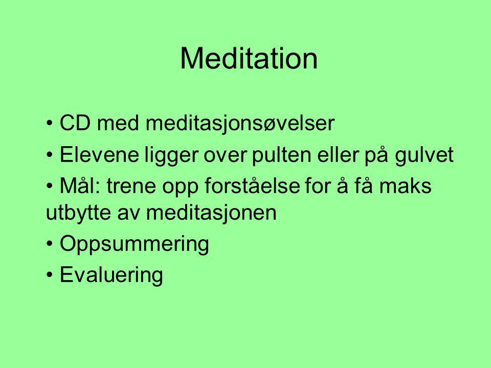 Meditation • CD med meditasjonsøvelser • Elevene ligger over pulten eller på gulvet • Mål: trene opp forståelse for å få maks utbytte av meditasjonen • Oppsummering • Evaluering