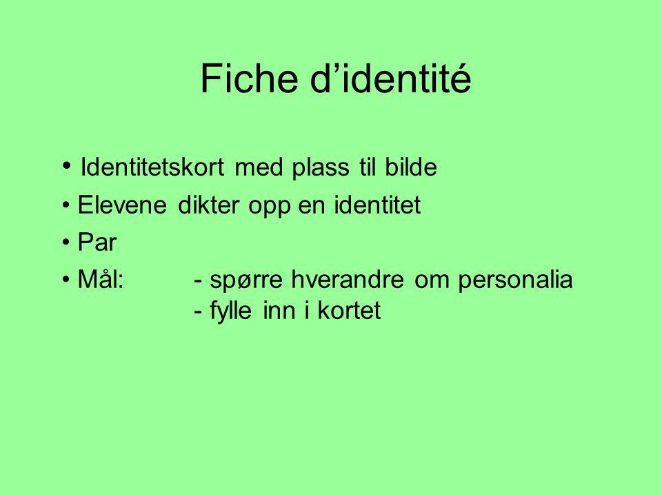 Fiche d'identité • Identitetskort med plass til bilde • Elevene dikter opp en identitet • Par • Mål: - spørre hverandre om personalia - fylle inn i kortet