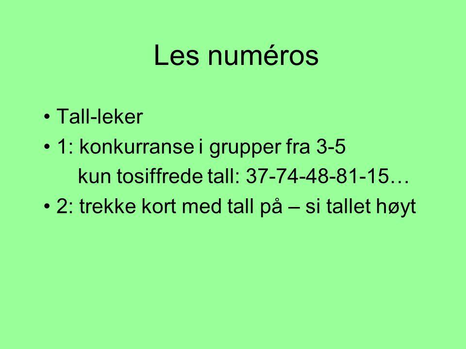 Les numéros • Tall-leker • 1: konkurranse i grupper fra 3-5 kun tosiffrede tall: 37-74-48-81-15… • 2: trekke kort med tall på – si tallet høyt