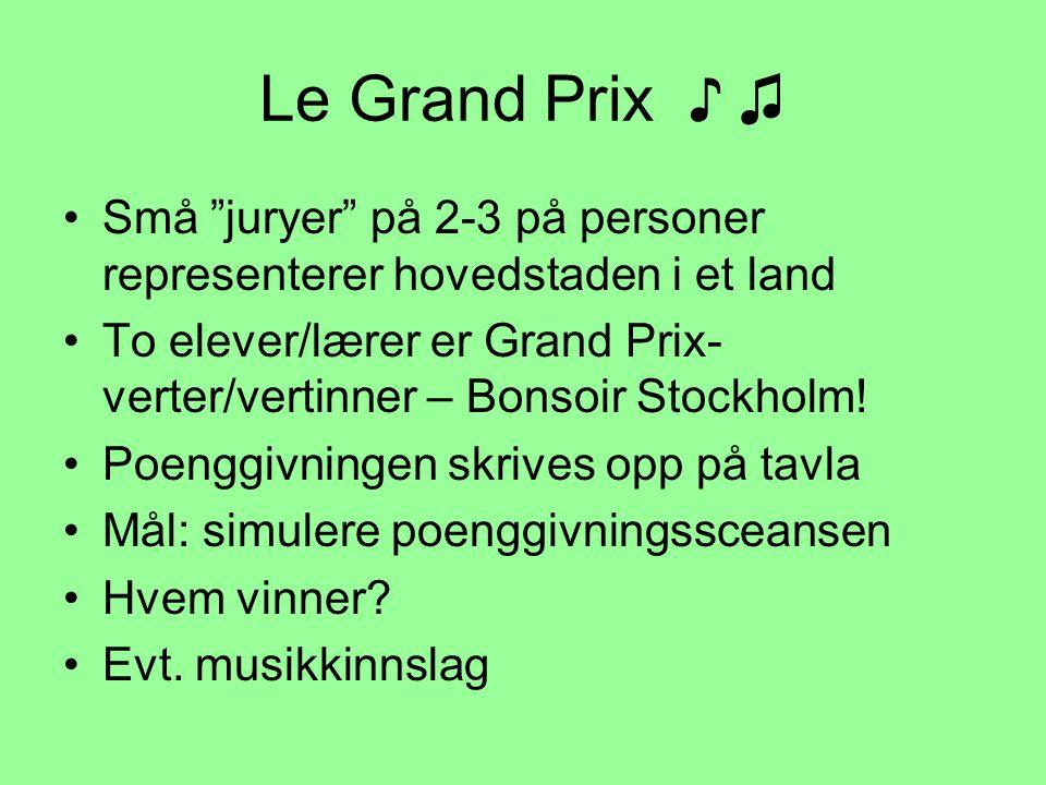 Le Grand Prix ♪ ♫ •Små juryer på 2-3 på personer representerer hovedstaden i et land •To elever/lærer er Grand Prix- verter/vertinner – Bonsoir Stockholm.
