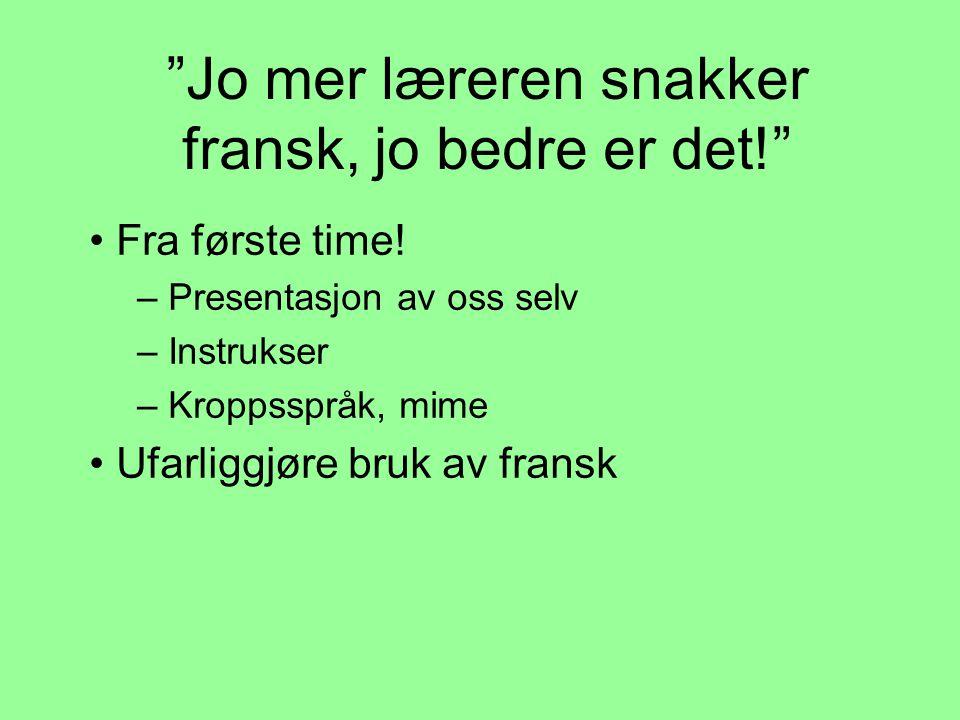 Jo mer læreren snakker fransk, jo bedre er det! • Fra første time.