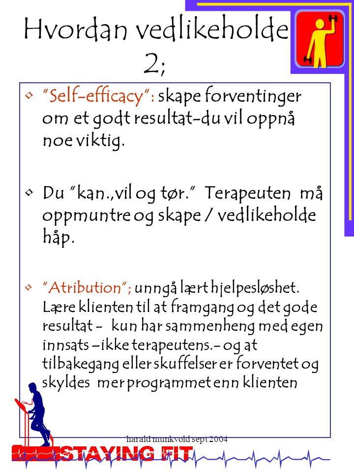 """harald munkvold sept 2004 Hvordan vedlikeholde 2; •""""Self-efficacy"""": skape forventinger om et godt resultat-du vil oppnå noe viktig. •Du """"kan.,vil og t"""